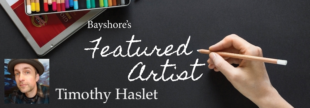 Bayshore's Featured Artists - Timothy Haslet